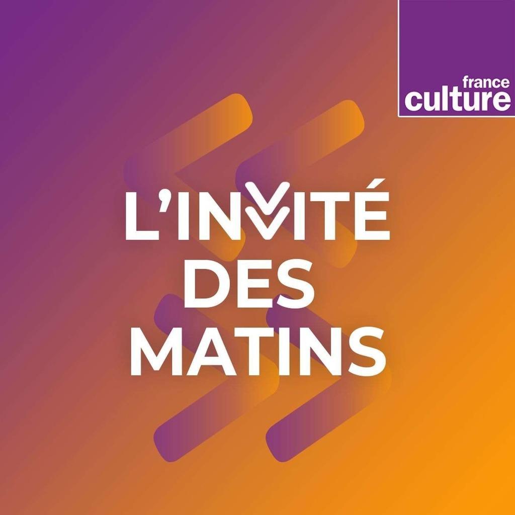 L'Invité(e) des Matins de France Culture