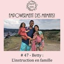 #47 - Betty : L'instruction en famille