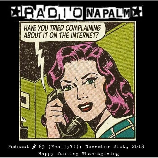 RADIO NAPALM Podcast # 83: Happy F***ing Thanksgiving