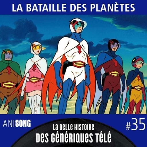 La Belle Histoire des Génériques Télé #35   La Bataille des planètes
