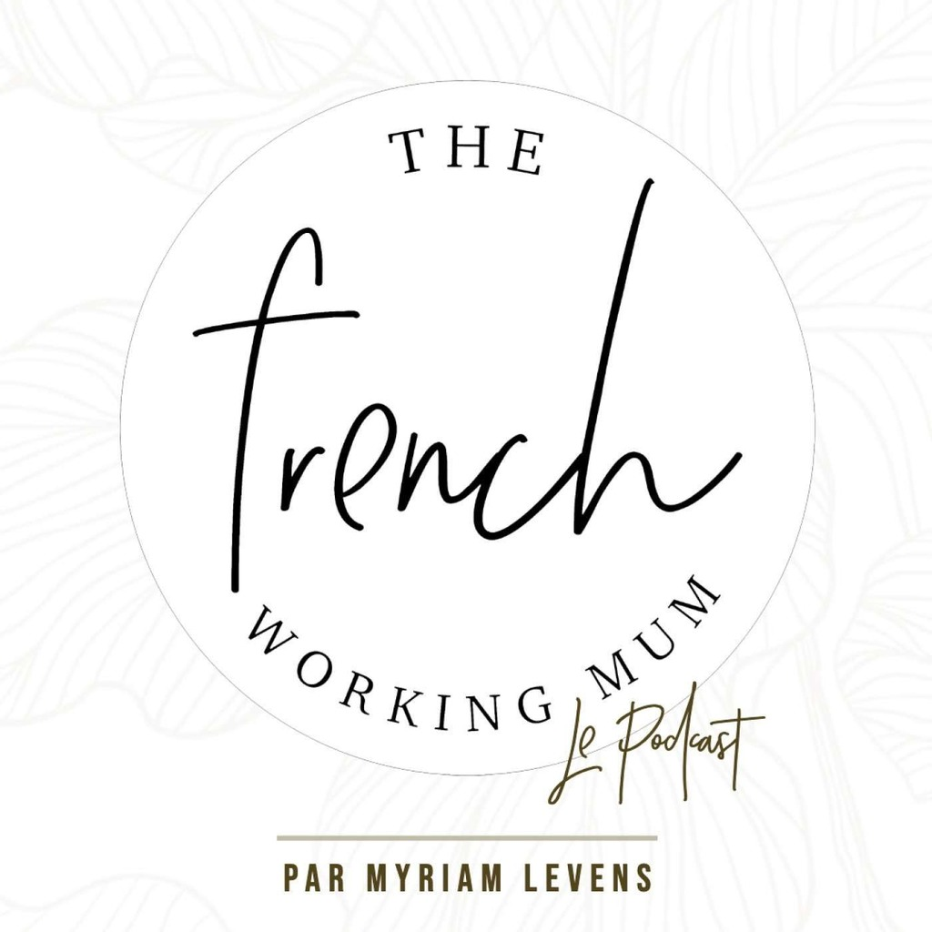 The French Working Mum - Le Podcast de la Maman qui travaille