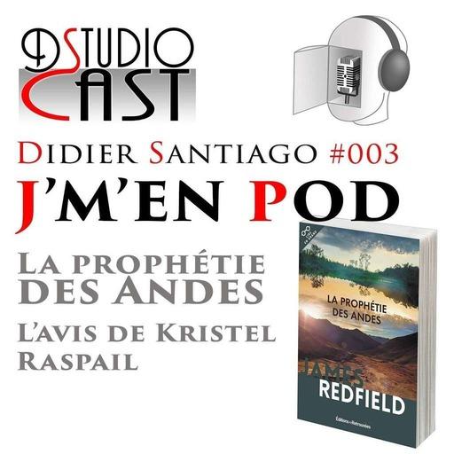 DSCast_La_prophétie_des_Andes_avis_de_Kristel_Raspail_Didier_Santiago_15_09_2019.mp3