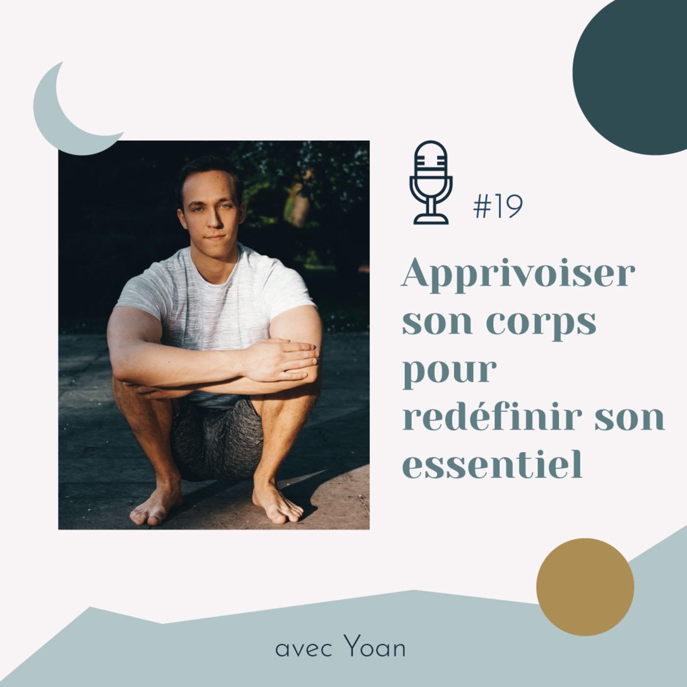 #19 | Apprivoiser son corps pour redéfinir son essentiel - avec Yoan