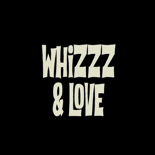 WHIZZZ AND LOVE