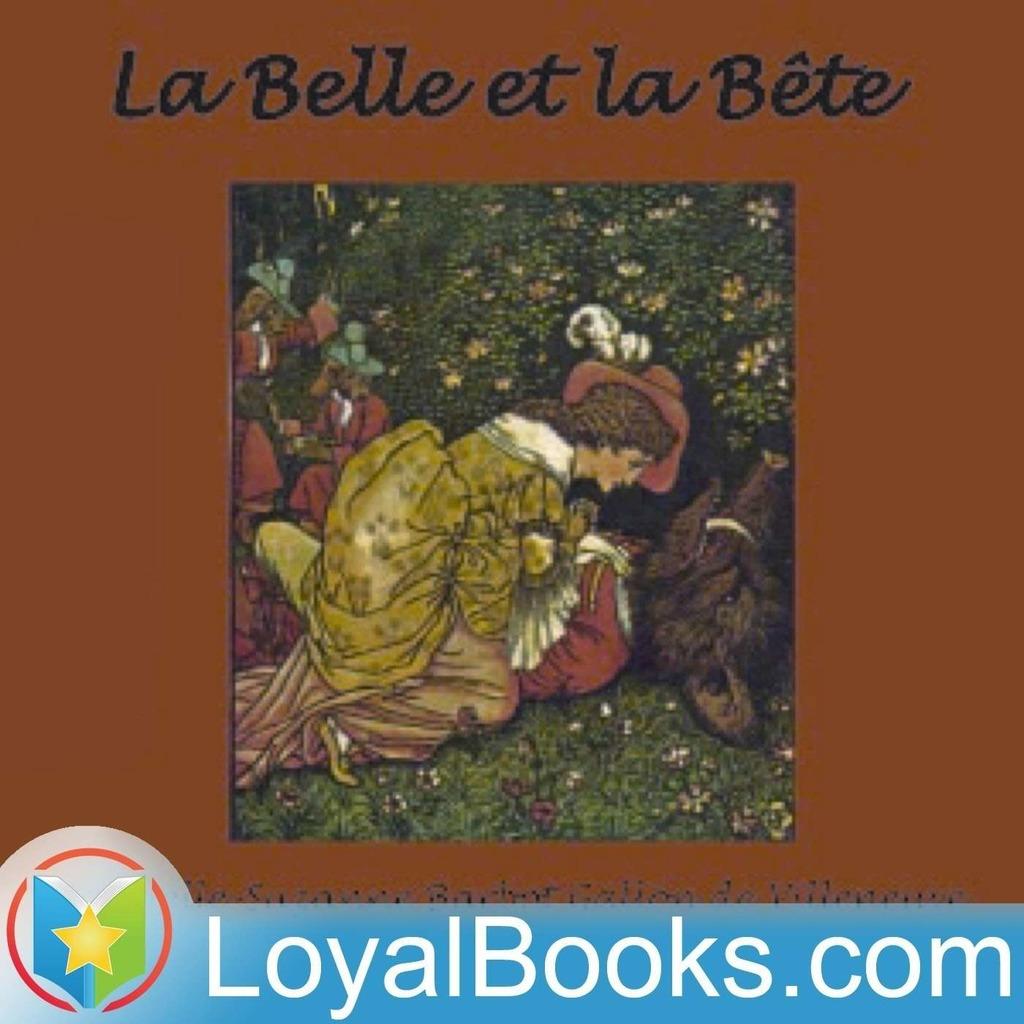 La Belle et la Bete by Gabrielle-Suzanne Barbot Gallon de Villeneuve
