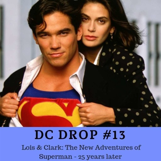#13 – Lois & Clark: The New Adventures of Superman 25 years later