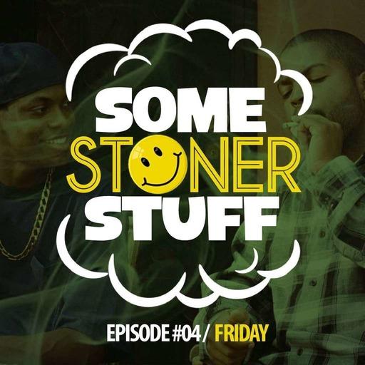 Some Stoner Stuff - E04 - Friday.mp3
