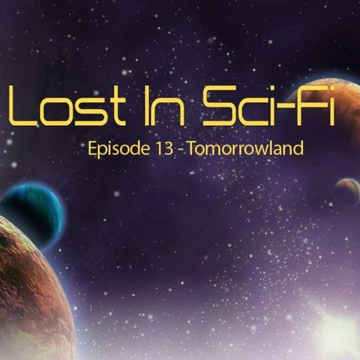 Lost in Sci-Fi: Episode 13: Tomorrowland