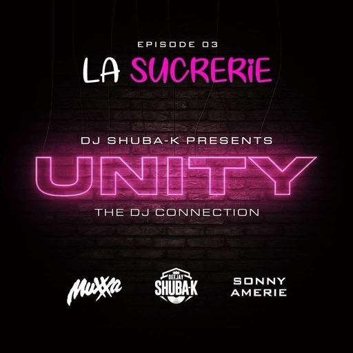 UNITY EP 03 - LA SUCRERIE Feat Muxxa & Sonny Amerie