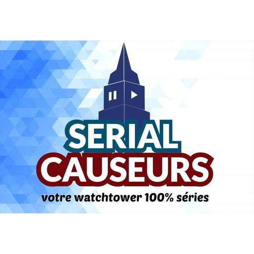 Serial Causeurs - votre watchtower 100% séries