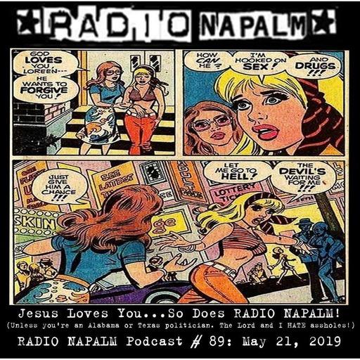 RADIO NAPALM # 89: Jesus Love You...And So Does RADIO NAPALM!