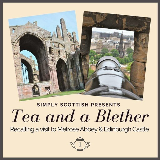 Tea and a Blether: Melrose Abbey and Edinburgh Castle
