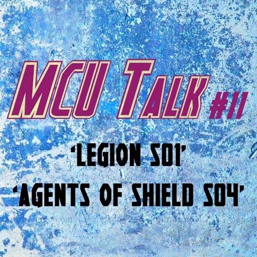 MCU Talk #11 'Legion S01 & Agents Of SHIELD S04'
