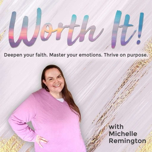 Worth It! Show: Equipping Christian women to thrive by breaking the cycle of anxiety, fear and shame for good!