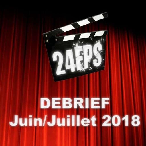 24FPS Debrief Juin/Juillet 2018