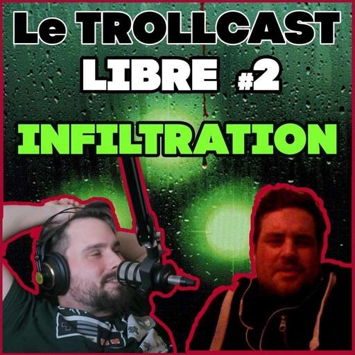 LE TROLLCAST LIBRE #2 | INFILTRATION