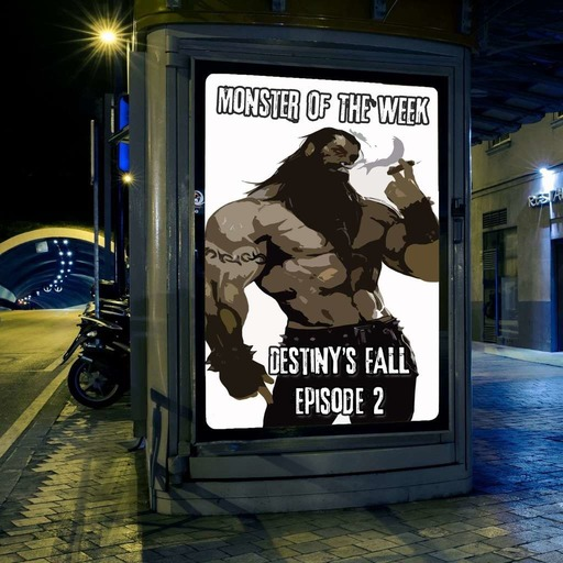 monster-of-the-week-destinys-fall-episode-02.mp3