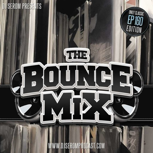 DJ SEROM - THE BOUNCEMIX EP160 ONLY CLASSIC EDITION