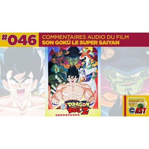 DBC 46 : Commentaires audio du film 4 : Son Gokû le Super Saiyan