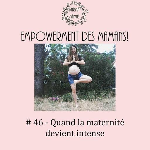 #46 - Quand la maternité devient intense