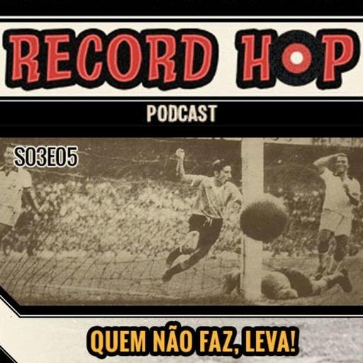 Record Hop Podcast Episódio 24: Quem não faz leva!