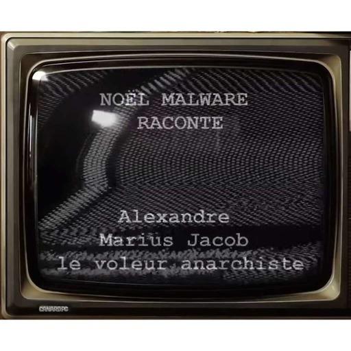 Malware Raconte   Alexandre Marius Jacob, le cambrioleur anarchiste