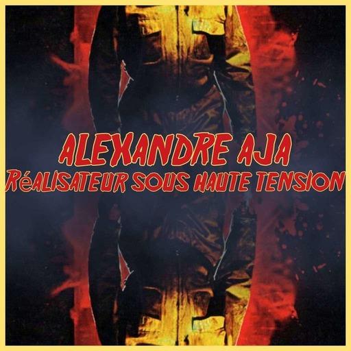 Alexandre Aja : Réalisateur sous Haute Tension