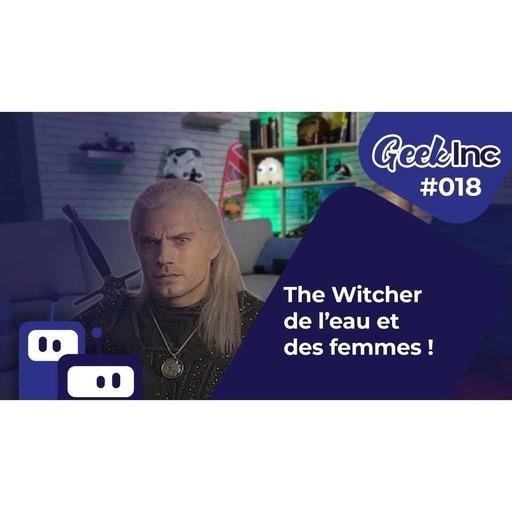 GEEK INC #018 : The Witcher, de l'eau et des femmes !