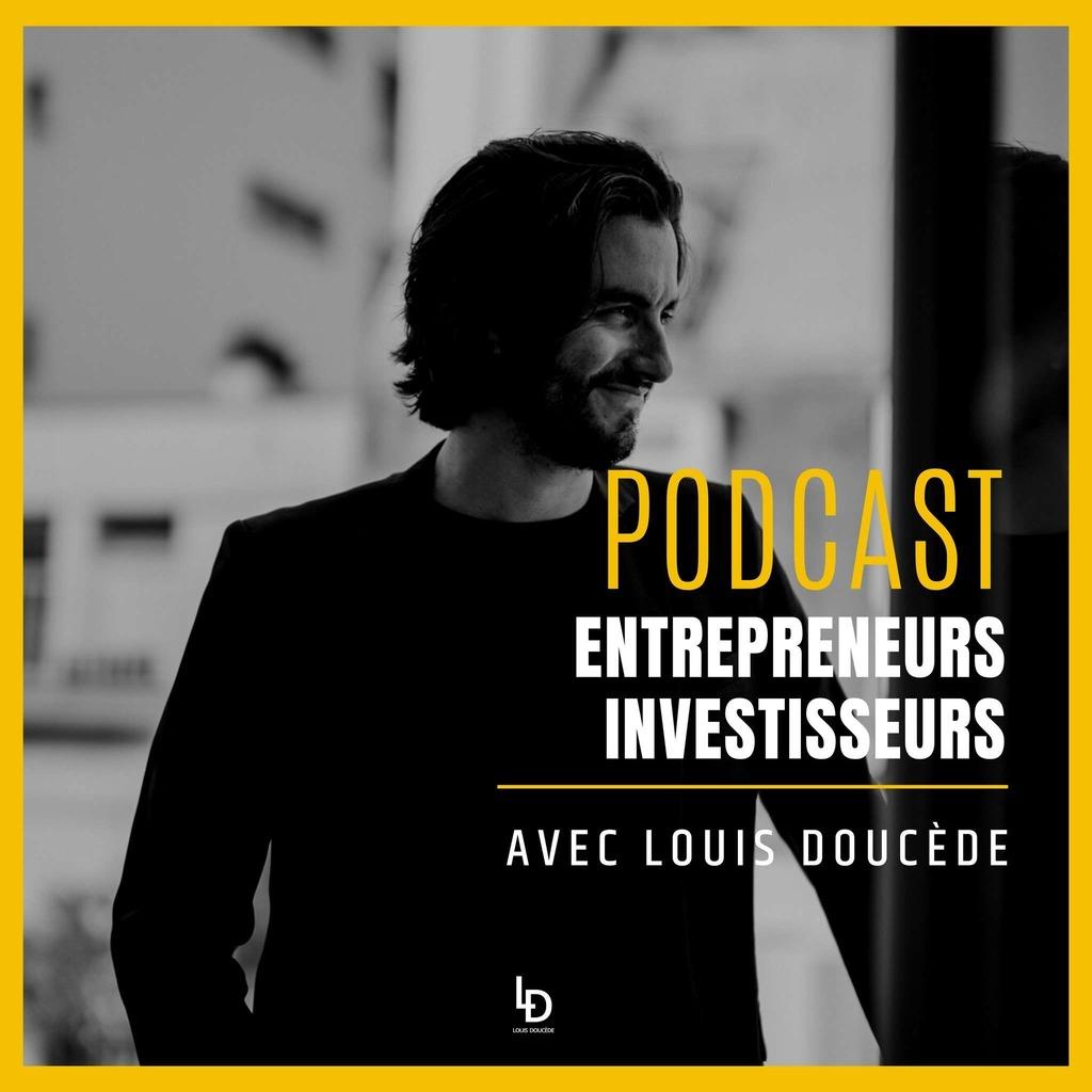 Louis Doucède - Podcast : Entrepreneurs et investisseurs