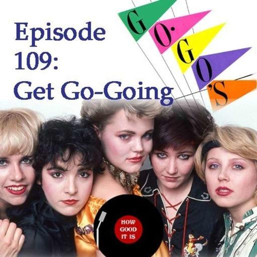 Episode 109–Get Go-Going