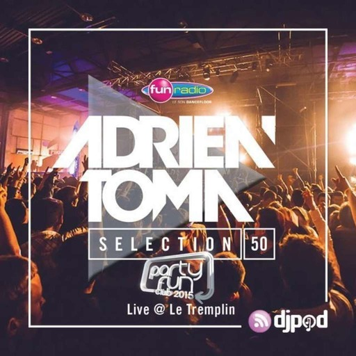 Adrien Toma Selection #050 - DJ set live Party Fun Club @ Le Tremplin