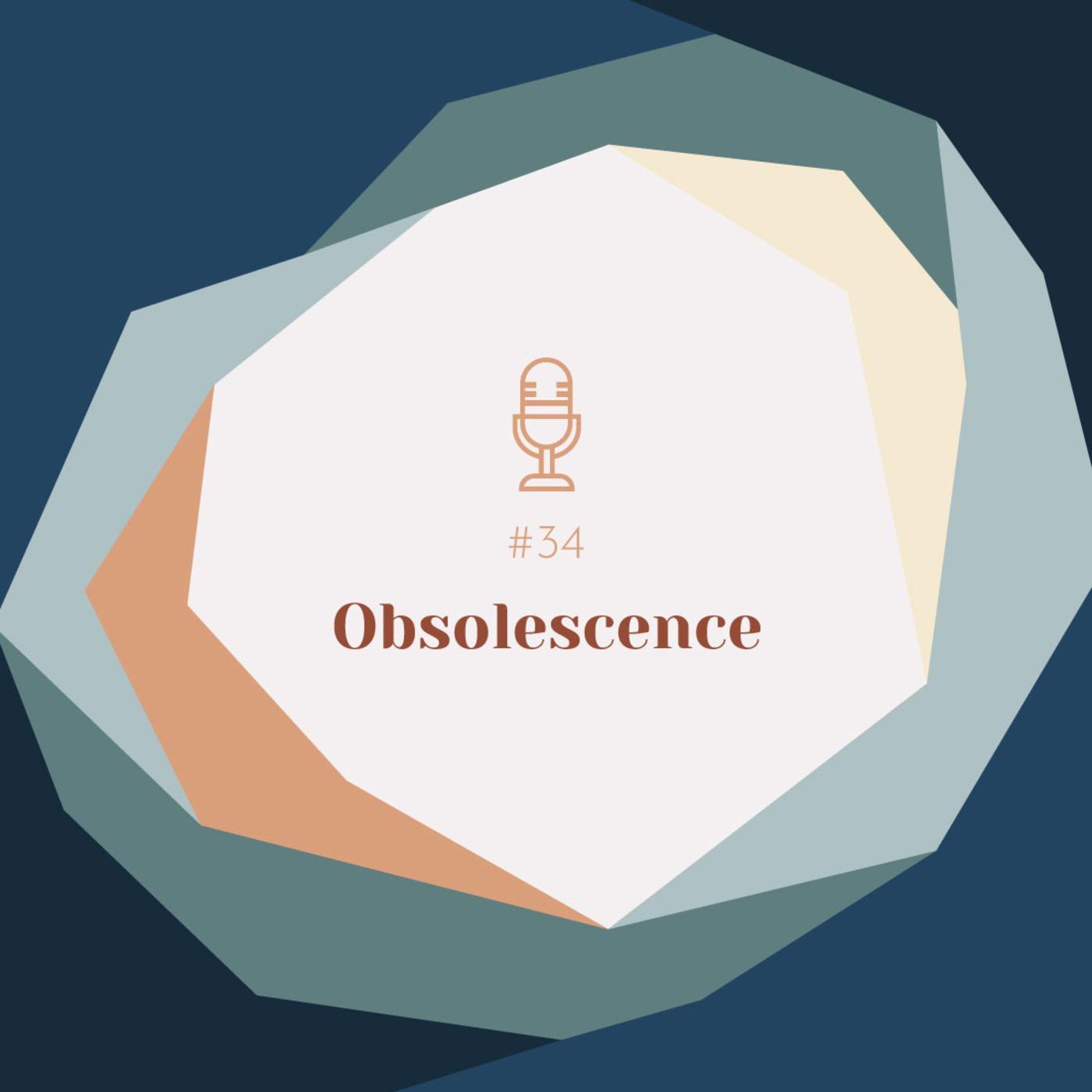 #34 | Obsolescence