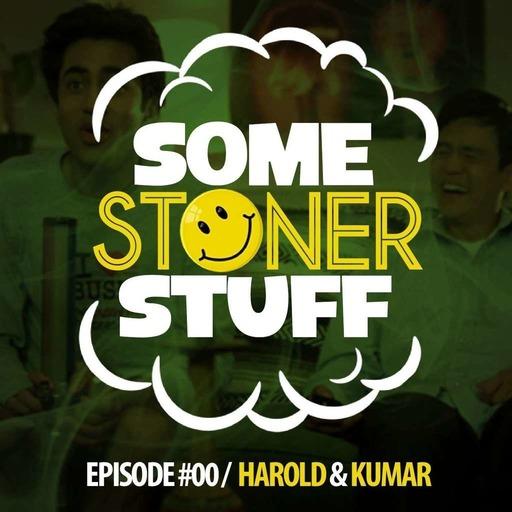 Some Stoner Stuff - E00 - Harold & Kumar.mp3