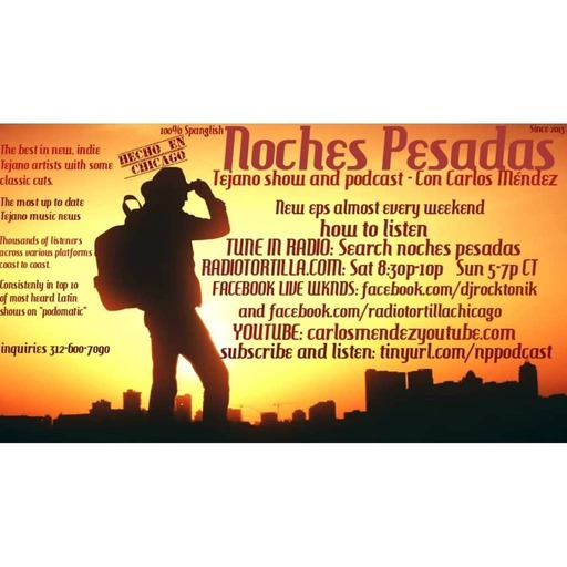 Wknd of April 7 2018 Noches Pesadas tejano show and podcast con Carlos Mendez