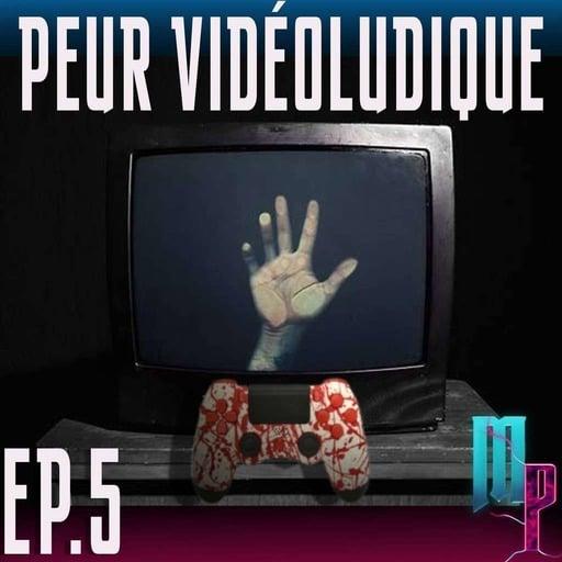 Épisode 5 -  Peur Vidéoludique