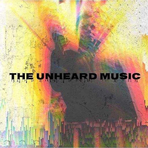 The Unheard Music 10/30/18