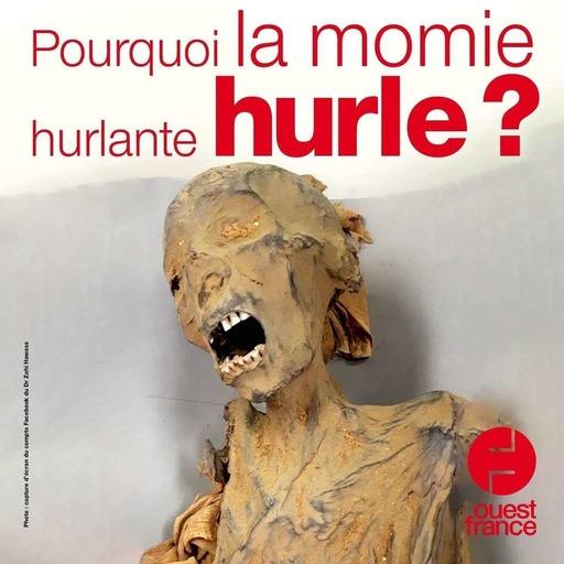 23 juillet 2020 - Pourquoi la momie hurlante hurle? - Sur le pouce