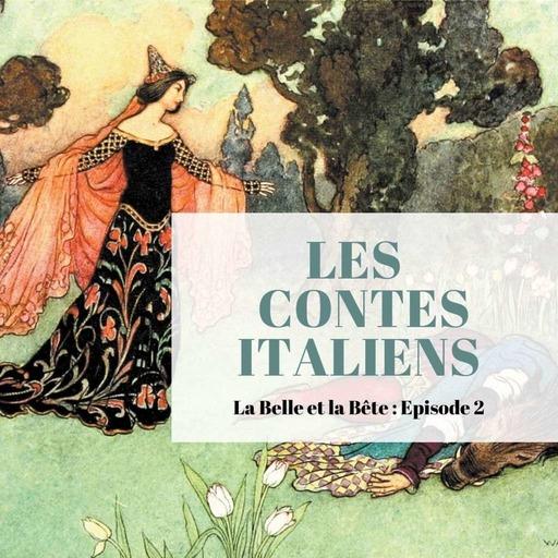 Episode 2 - La Belle et la Bête - Les Contes italiens