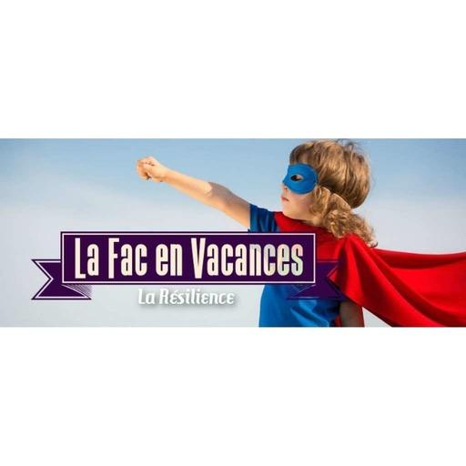 La Fac en Vacances - La Résilience // Émission du 18 juillet