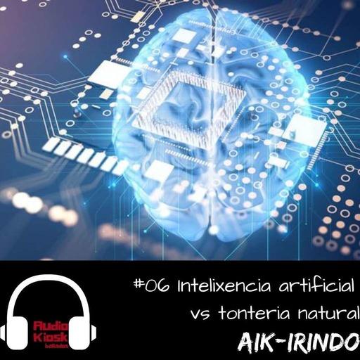 aik-irindo #06 - intelixencia artificial vs tonteria natural.mp3
