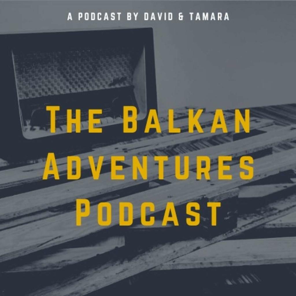 The Balkan Adventures Podcast