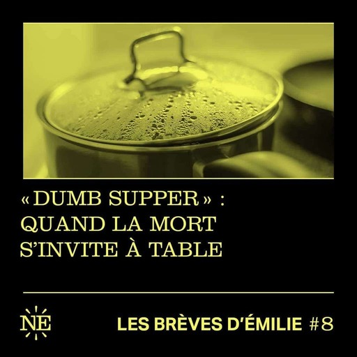 Les Brèves d'Émilie - «Dumb supper» : quand la mort s'invite à table (#8)
