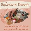 #7 Amour et résilience, puissances de maternité