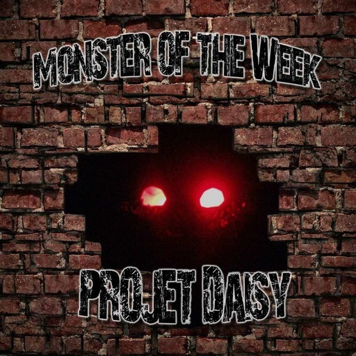 Monster of the Week –  Projet Daisy – Episode  01