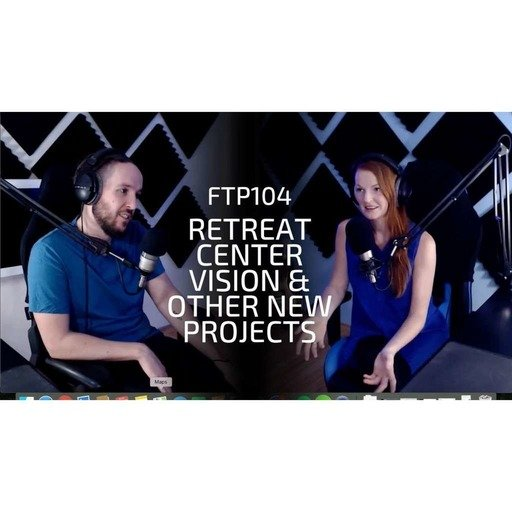 FTP104: Retreat Center Vision & Other New Projects