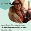 # 3 - Être maman handicapée c'est être maman, point.