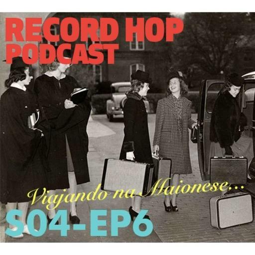 Record Hop Podcast Episódio 41: Viajando na Maionese...