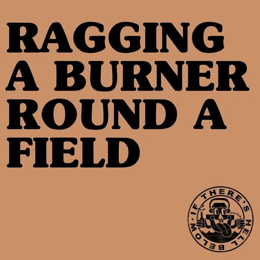 Ragging A Burner Round A Field