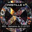 Pastille X 03 - Semaine du 21 juillet 2021