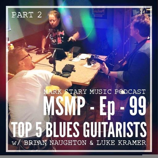 MSMP 99: Top 5 Blues Guitarists (Part 2)